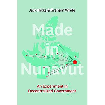 Made in Nunavut - An Experiment in Decentralized Government by Jack Hi