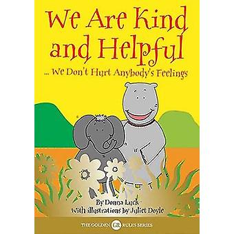 We are Kind and Helpful - We Don't Hurt Anybody's Feelings by Donna Lu