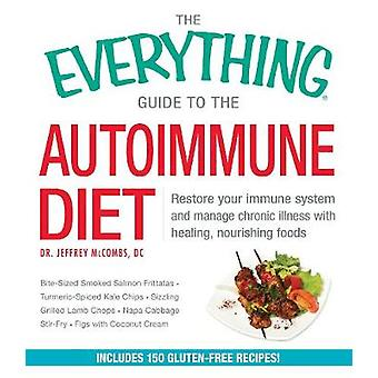The Everything Guide to the Autoimmune Diet - Restore Your Immune Syst
