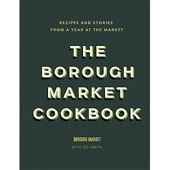 The Borough Market Cookbook - Recipes and stories from a year at the m