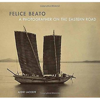 Felice Beato - en fotograf på östra vägen av Anne Lacoste - 97