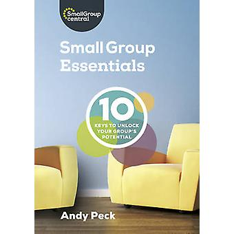Small Group Essentials - 10 Keys to Unlock Your Group's Potential by A