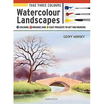 Take Three Colours - Watercolour Landscapes - Start to Paint with 3 Col