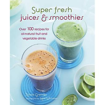 Super Fresh Juices and Smoothies - Over 100 Recipes for All-Natural Fr