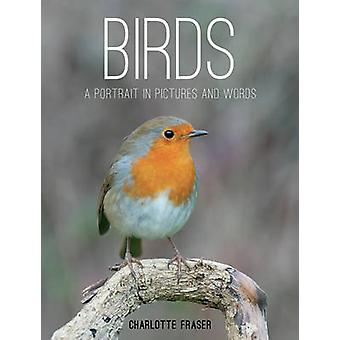Oiseaux - un Portrait en images et les mots de Charlotte Fraser - 9781849