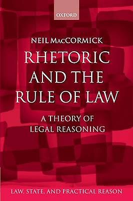 Rhetoric and the Rule of Law - A Theory of Legal Reasoning by Neil Mac