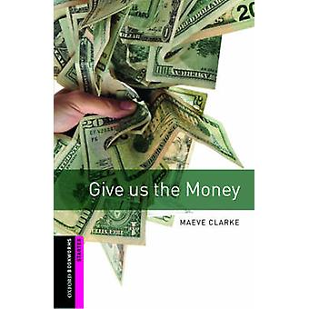 Oxford Bookworms Library - Starter Level - Give Us the Money by Maeve C