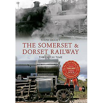 The Somerset and Dorset Railway Through Time by Steph Gillett - 97814