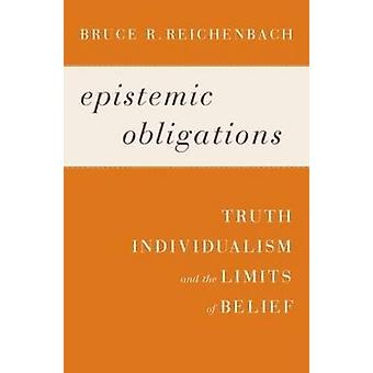 Epistemic Obligations - Truth - Individualism - and the Limits of Beli