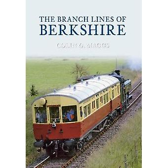 The Branch Lines of Berkshire by Colin Maggs - 9781848683471 Book