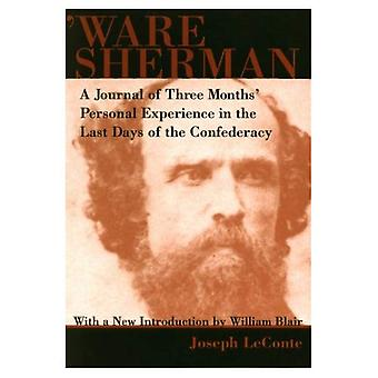 Ware Sherman: A Journal of Three Months' Personal Experience in the Last Days of the Confederacy