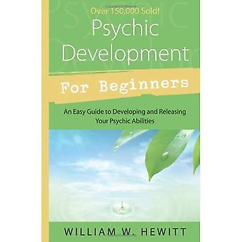 Psychic Development for Beginners: An Easy Guide to Releasing and Developing Your Psychic Abilities (For Beginners)