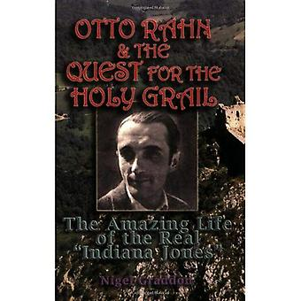 Otto Rahn and the Quest for the Holy Grail: The Amazing Life of the Real Indiana Jones