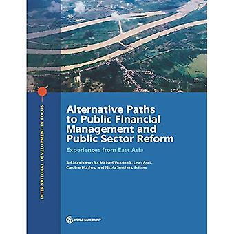 Alternative Paths to Public� Financial Management and Public Sector Reform: Experiences from East Asia (International Development in Focus)
