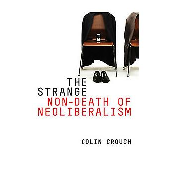 The Strange NonDeath of NeoLiberalism by Crouch & Colin
