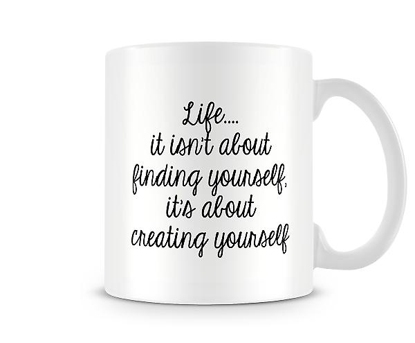 Life Isn't About Finding Yourself Mug