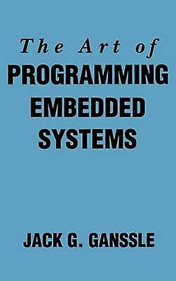 The Art of Programming Embedded Systems by Ganssle & Jack G.