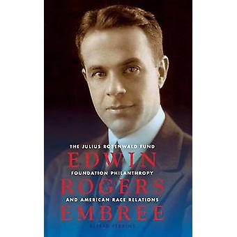 Edwin Rogers Embree The Julius Rosenwald Fund Foundation Philanthropy and American Race Relations by Perkins & Alfred
