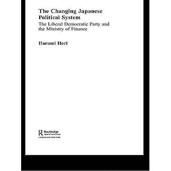 Changing Japanese Political System The Liberal Democratic Party and the Ministry of Finance by Hori & Harumi