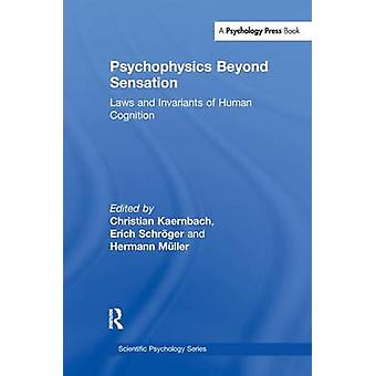 Psychophysics Beyond Sensation  Laws and Invariants of Human Cognition by Kaernbach & Christian