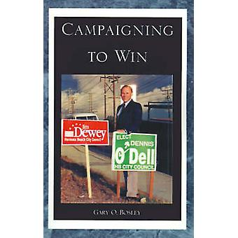 Campaigning to Win by Bosley & Gary O.