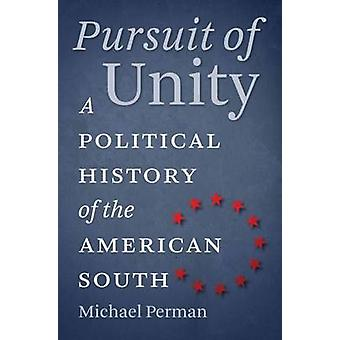 Pursuit of Unity A Political History of the American South by Perman & Michael