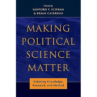 Making Political Science Matter Debating Knowledge Research and Method by Schram & Sanford F.