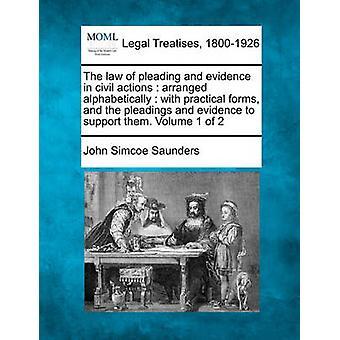 Das Gesetz des Schriftsatzes und Beweise in Zivilsachen alphabetisch geordnet mit praktischen Formen und die Schriftsätze und Beweise, um sie zu unterstützen. Band 1 der 2 von Saunders & John Simcoe