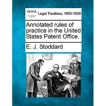Annotated rules of practice in the United States Patent Office. by Stoddard & E. J.