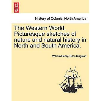 Der westlichen Welt. Malerische Skizzen von Natur und Naturgeschichte in Nord- und Südamerika. von Kingston & William Henry & Giles