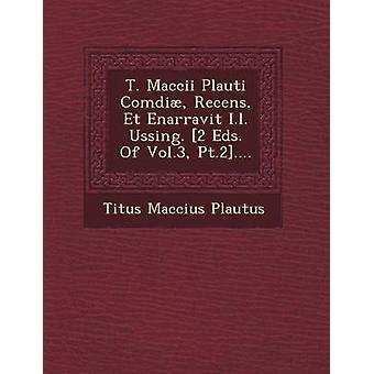 T. Maccii Plauti Comdi Recens. Et Enarravit i.l. H. 2 Eds. Der Vol. 3 PT. 2... von Plautus & Titus Maccius