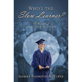 Whos the Slow Learner A Chronicle of Inclusion and Exclusion by McElwee & Sandra Assimotos