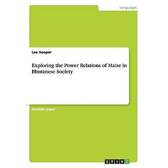Exploring the Power Relations of Maize in Bhutanese Society by Hooper & Lee