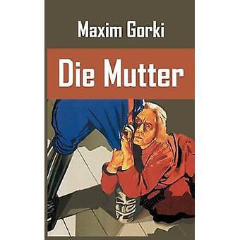 Die Mutter by Gorki & Maxim