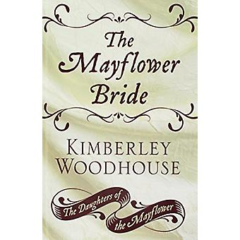 The Mayflower Bride by Kimberley Woodhouse - 9781432849351 Book