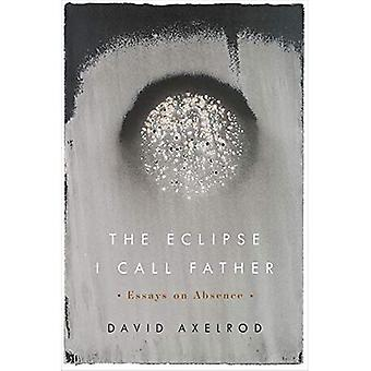 Eclipse I Call Father: Essays on Absence