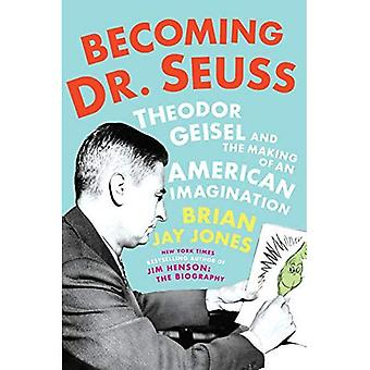 Becoming Dr. Seuss: Theodor� Geisel and the Making of an American Imagination