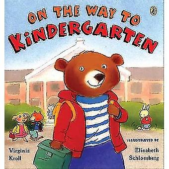 On the Way to Kindergarten by Virginia Kroll - Elizabeth Schlossberg