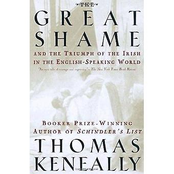 The Great Shame - And the Triumph of the Irish in the English-Speaking
