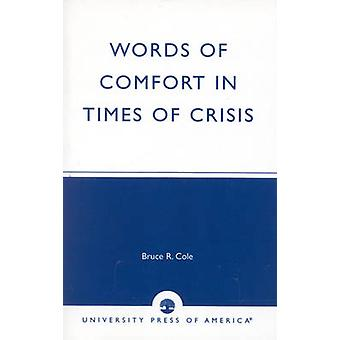 Words of Comfort in Times of Crisis by Bruce R. Cole - 9780761823681