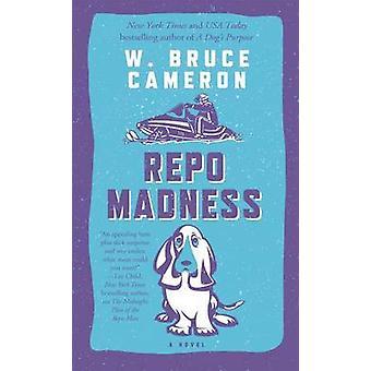 Repo Madness by W Bruce Cameron - 9780765377517 Book