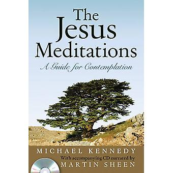 The Jesus Meditations - A Guide for Contemplation by Kennedy - Martin