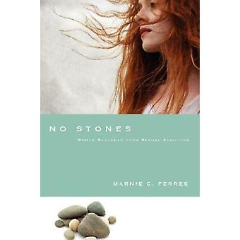 No Stones - Women Redeemed from Sexual Addiction (2nd) by Marnie C Fer
