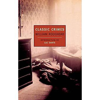 Classic Crimes - A Selection from the Works of William Roughead by Wil