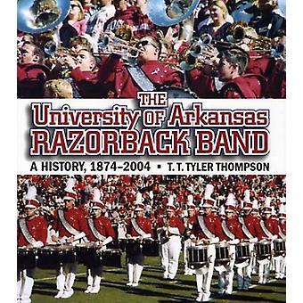 The University of Arkansas Razorback Band - A History - 1874-2004 by T