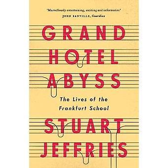 Grand Hotel Abyss - The Lives of the Frankfurt School by Stuart Jeffri