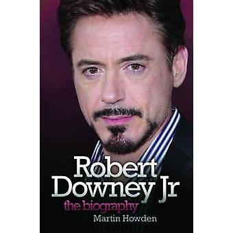 Robert Downey Jnr - The Biography by Martin Howden - 9781843581857 Book