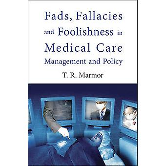 Fads - Fallacies and Foolishness in Medical Care Management Policy by