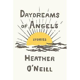 Daydreams of Angels - Stories by Heather O'Neill - 9780374280420 Book