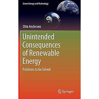 Unintended Consequences of Renewable Energy by Otto Andersen